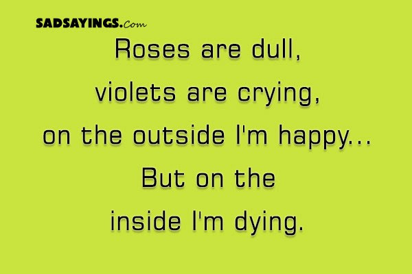 Roses Are Dull Violets Are Crying On The Outside Im Happy Sad