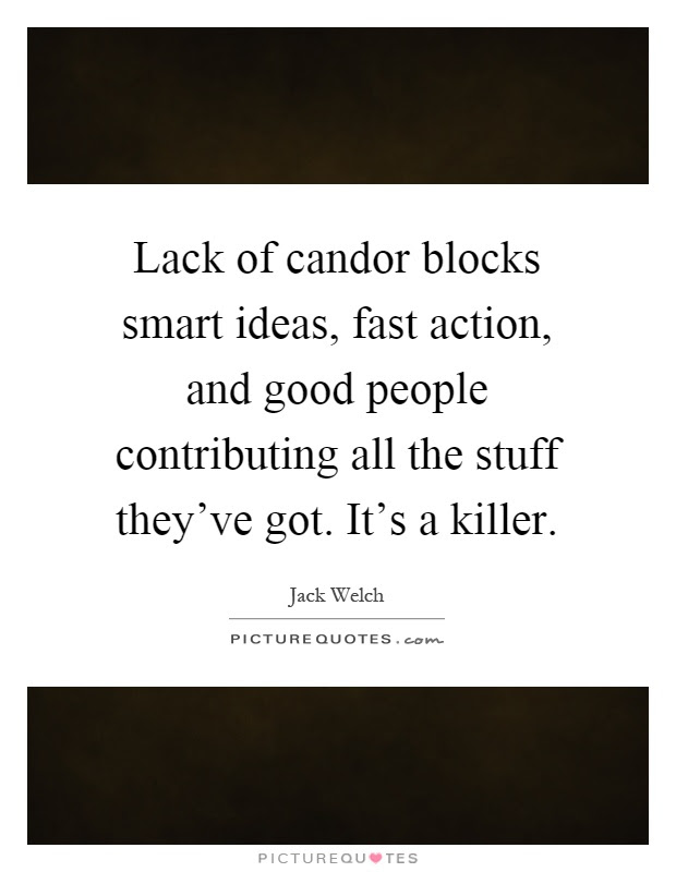 Lack Of Candor Blocks Smart Ideas Fast Action And Good People