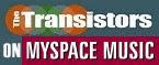 Listen The Transistors on Myspace!