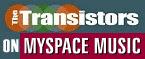 Listen The Transistors on Myspace!