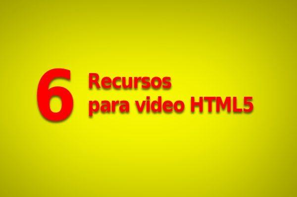 6 Recursos para video HTML5