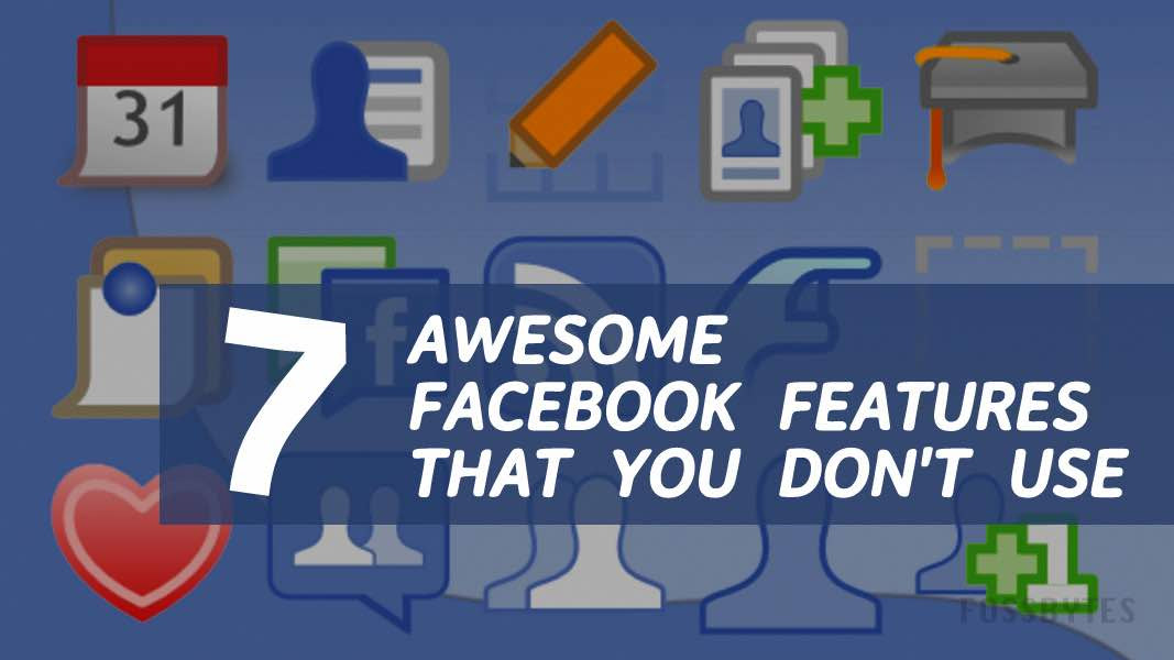 FACEBOOK AWESOME FEATURES THAT YOU DONT USE