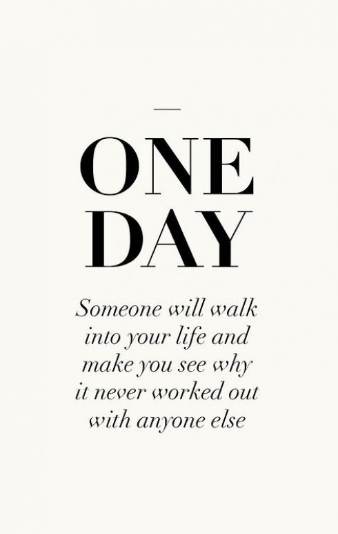 One Day Someone Will Walk Into Your Life And Make You See Why It Nev