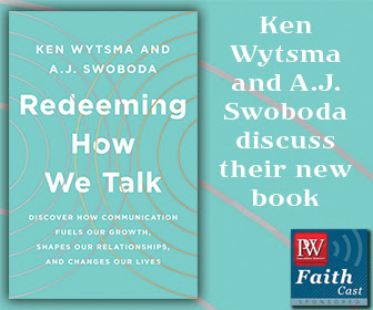 PW FaithCast: A Conversation with Ken Wytsma and A.J. Swoboda