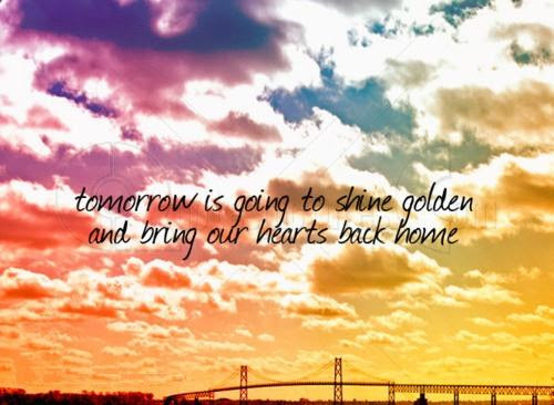 Tomorrow Is Going To Shine Golden Quotespicturescom