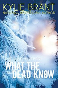 What the Dead Know by Kylie Brant