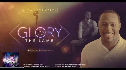 Glory To The Lamb Lyrics Micah Stampley