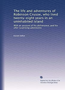 The life and adventures of Robinson Crusoe, who lived ...