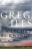Book Cover Image. Title: Natchez Burning (Penn Cage Series #4), Author: Greg Iles