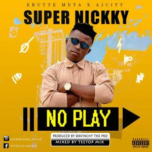 Download Music Mp3:- Supernickky – No Play (Prod By DaVinchy The Pro)
