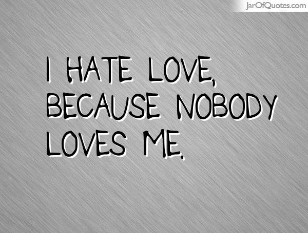 Quotes About Nobody Loves Me 25 Quotes