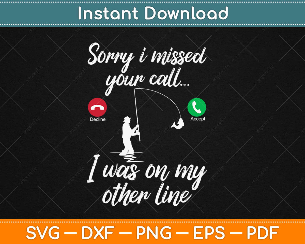 Download Funny Fishing Svg Fishing Cut File I M Sorry I Missed Your Call I Was On My Other Line Svg Fishing Quote Svg Fishing Saying Svg Visual Arts Craft Supplies Tools Kromasol Com
