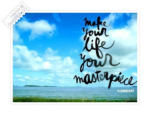 Make Your Life Your Masterpiece Life Quote Quotezco