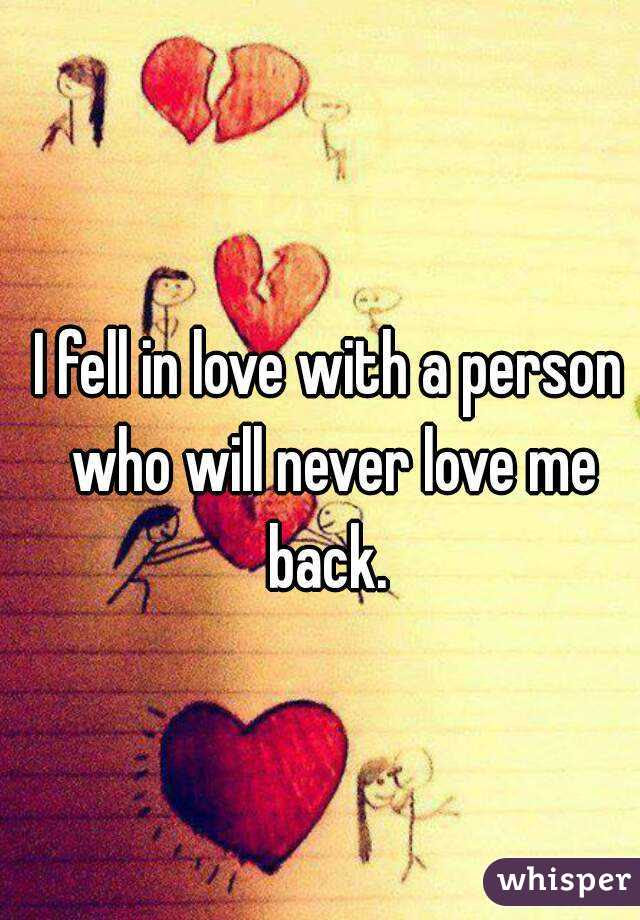 I Fell In Love With A Person Who Will Never Love Me Back