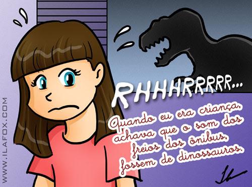 quando eu era criança, achava que o som dos frios dos ônibus fossem de dinossauros