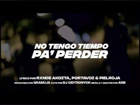 No Tengo Tiempo Pa Perder - RXNDE AKOZTA x PIELROJA x PORTAVOZ x DJ CIDTRONYCK (Video) 2017