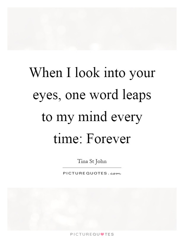 When I Look Into Your Eyes One Word Leaps To My Mind Every