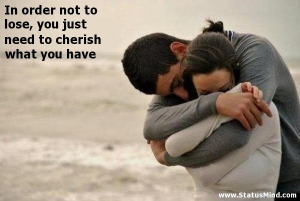In Order Not To Lose You Just Need To Cherish Statusmindcom