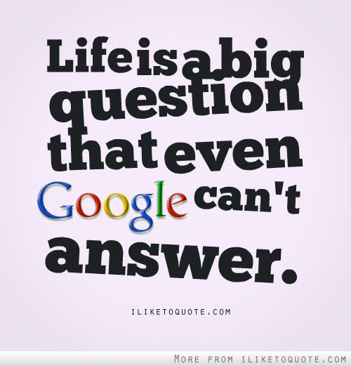 Life Is A Big Question That Even Google Can T Answer