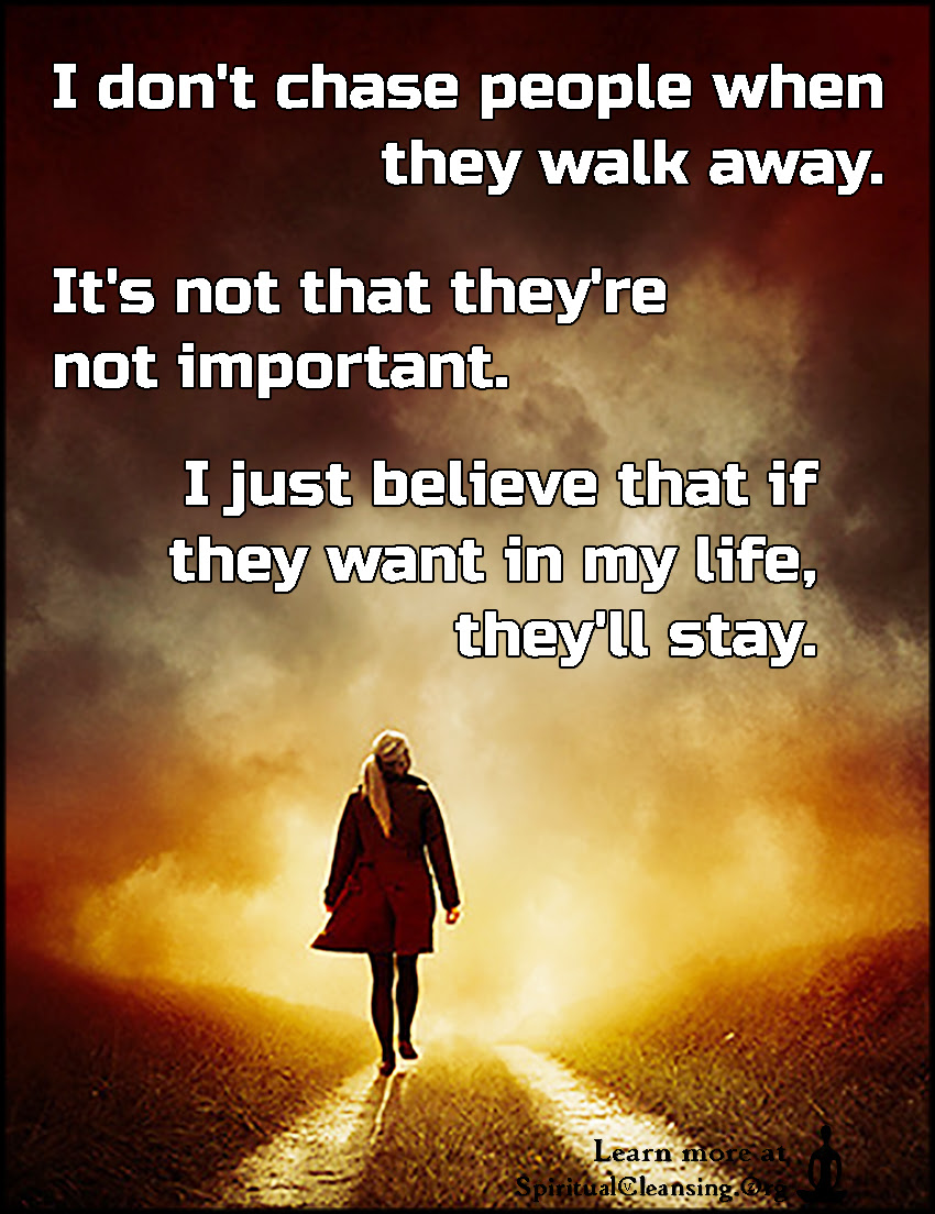 I Dont Chase People When They Walk Away Its Not That Theyre Not