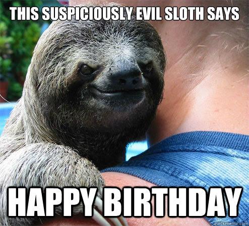 This Suspiciously Evil Sloth Says Happy Birthday Suspiciously Evil