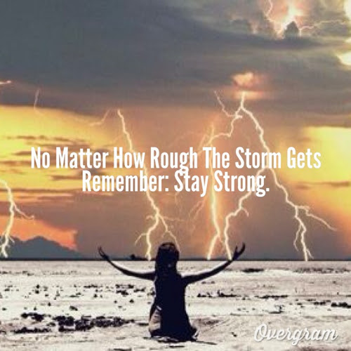 No Matter How Rough The Storm Gets Rememberstay Strong Happiness