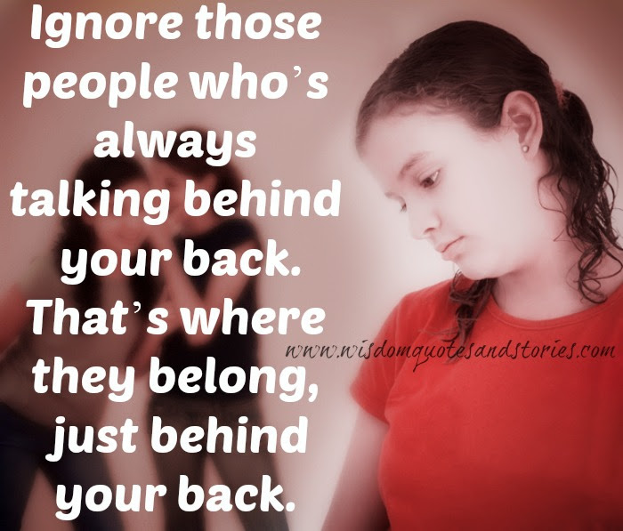 Ignore Those People Whos Talking Behind Your Back Wisdom Quotes