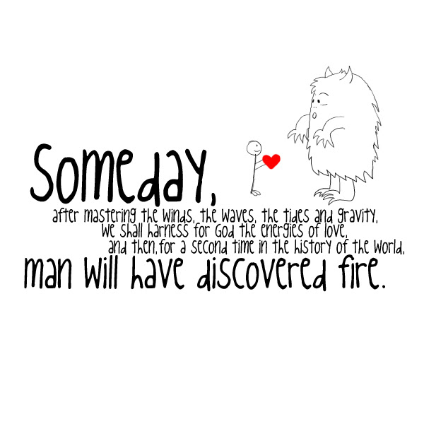Man Will Have Discovered Fire Inspirational Quote Quotespicturescom