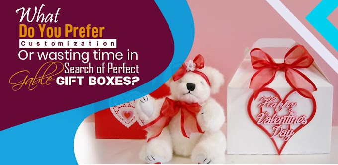 What Do You Prefer, Customization or Wasting Time in Search of Perfect Gable Gift Boxes?