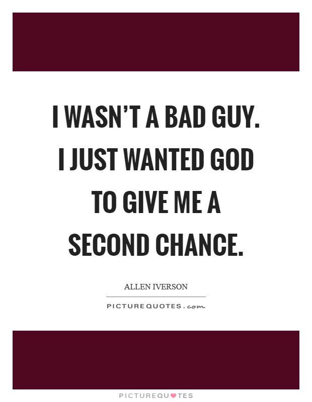I Wasnt A Bad Guy I Just Wanted God To Give Me A Second Chance