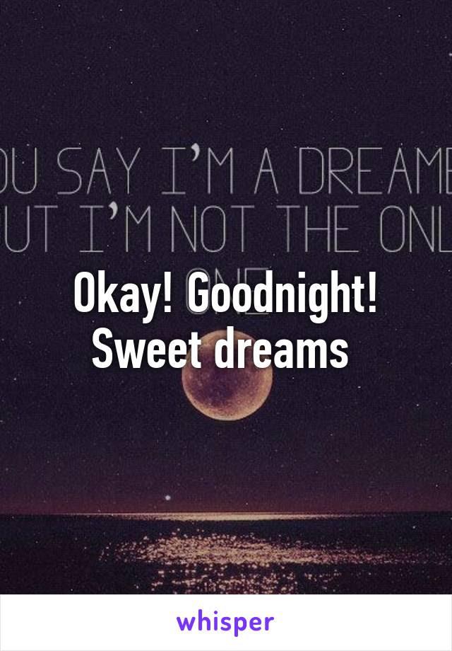 Okay Goodnight Sweet Dreams