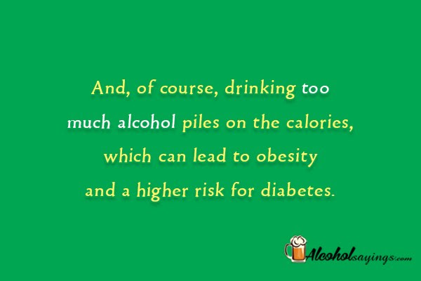 And Of Course Drinking Too Much Alcohol Piles On The Calories