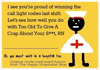 I see you're proud of winning the call light rodeo last shift.  Let's see how well you do with Too Old To Give A Crap About Your Stuff, RN nurse ecard humor photo.