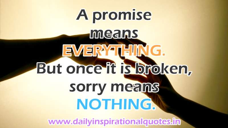 A Promise Means Everything But Once It Is Broken Sorry Means