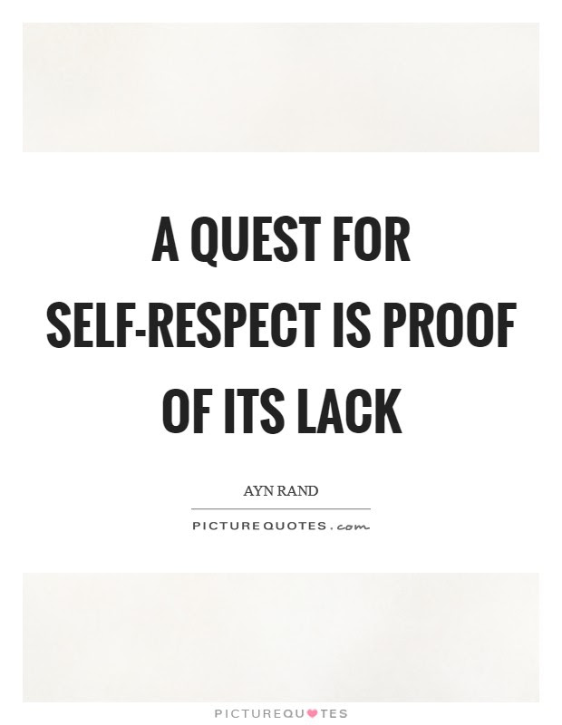 A Quest For Self Respect Is Proof Of Its Lack Picture Quotes