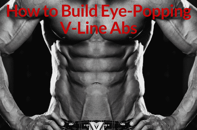 How To Build Eye Popping V Line Abs Eric Bach Blog