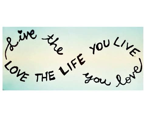 Love The Life You Live Tattoo Quotes