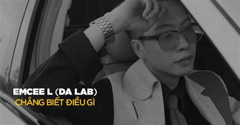 loi bai hat chang biet dieu gi emcee  da lab lyrics