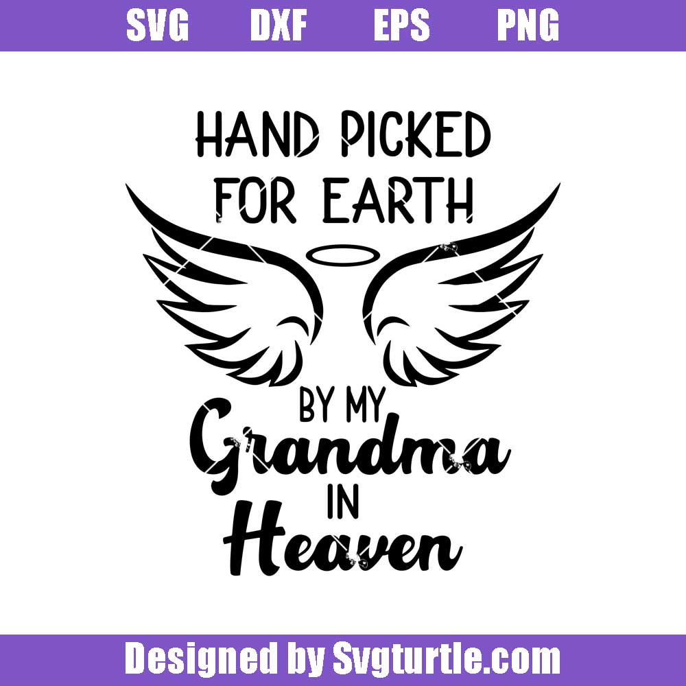 Hand Picked By My Grandma In Heaven Svg Grandma Svg Loss Loved One S Svgturtle