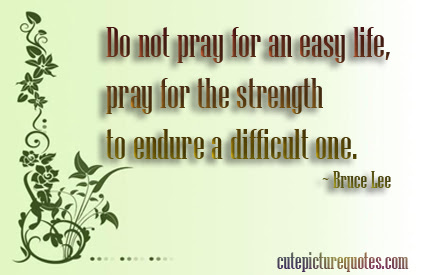 Nice Celebrity Quote By Bruce Lee Do Not Pray For An Easy Life