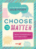 Title: Choose to Matter: Being Courageously and Fabulously YOU, Author: Julie Foudy