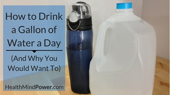 How To Drink A Gallon Of Water A Day And Why You Would Want To