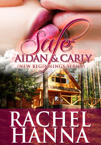 Safe - Aidan and Carly (New Beginnings Series - Romance) by Rachel Hanna