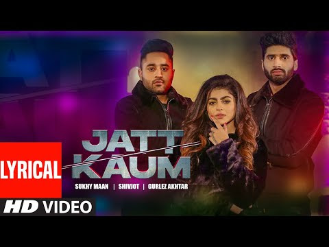 Jatt Kaum (Full Lyrical Song) Shivjot   Sukhy Maan   Gurlej Akhtar   Starboy   Latest Punjabi Song
