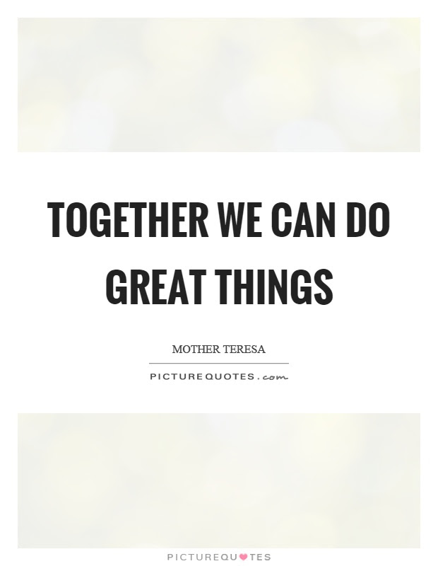 Together We Can Do Great Things Picture Quotes