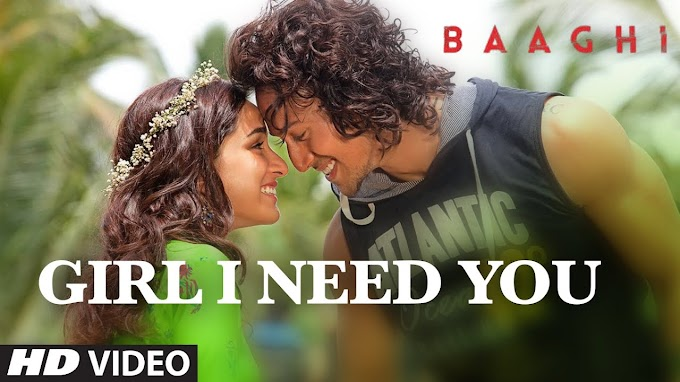 Girl I Need You Song | BAAGHI | Tiger, Shraddha | Arijit Singh, Meet Bros, Roach Killa, Khushboo - MEET BROS,FEAT. ARIJIT SINGH,RAP: ROACH KILLA,KHUSHBOO GREWAL Lyrics in hindi