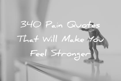 340 Pain Quotes That Will Make You Feel Stronger
