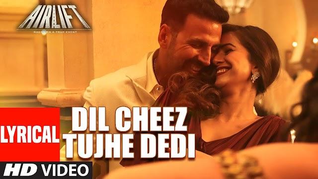 Dil Cheez Tujhe Dedi Lyrics in Hindi - Airlift