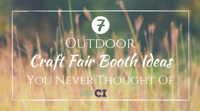 7 Outdoor Craft Fair Booth Ideas Youve Never Thought Of Creative