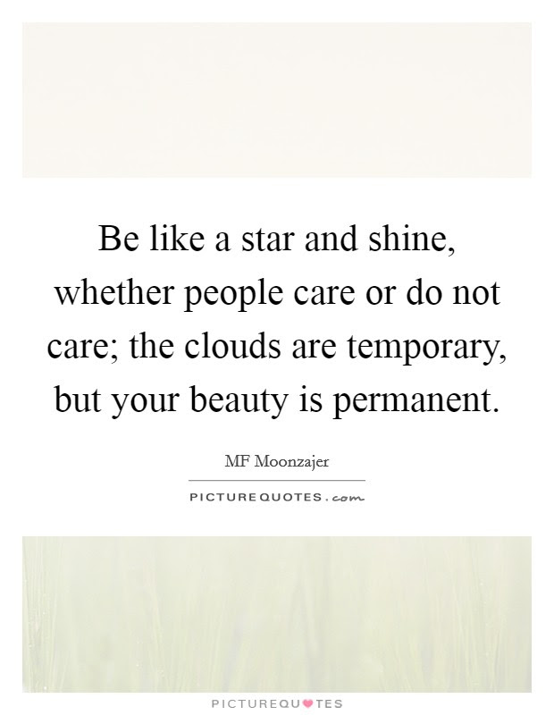 Be Like A Star And Shine Whether People Care Or Do Not Care